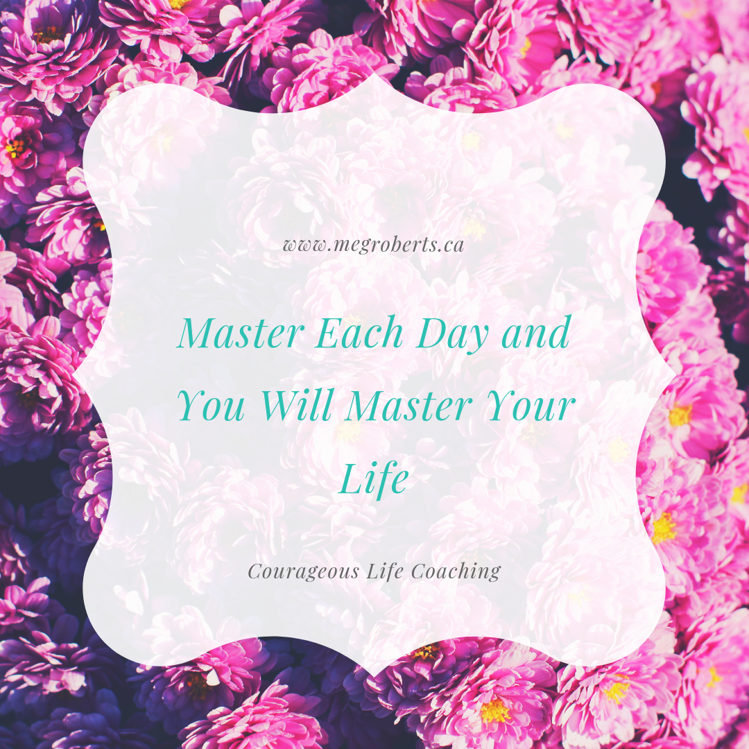 Master your day and you can master your life…
